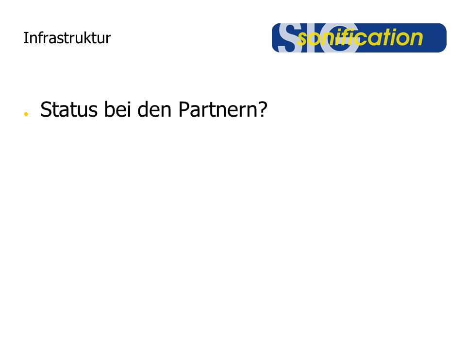 Infrastruktur Status bei den Partnern?