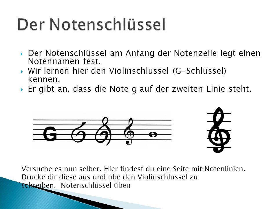 Der Notenschlüssel am Anfang der Notenzeile legt einen Notennamen fest. Wir lernen hier den Violinschlüssel (G-Schlüssel) kennen. Er gibt an, dass die