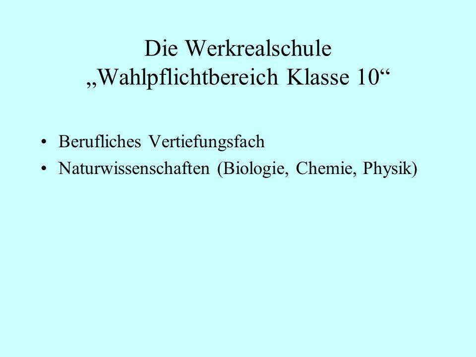 Die Werkrealschule Wahlpflichtbereich Klasse 10 Berufliches Vertiefungsfach Naturwissenschaften (Biologie, Chemie, Physik)
