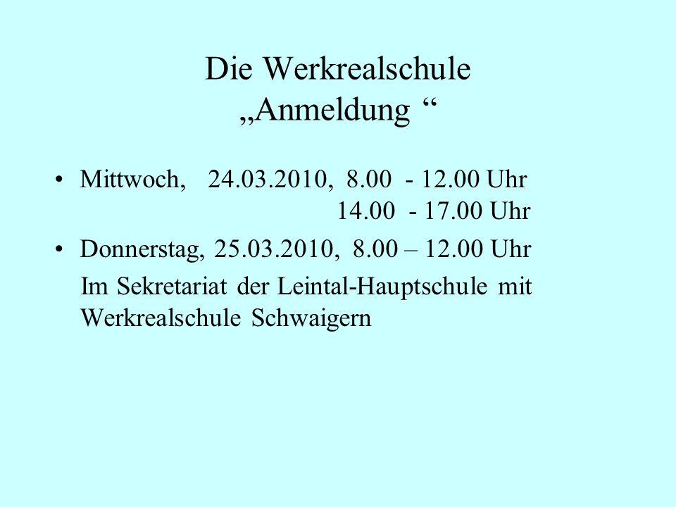 Die Werkrealschule Anmeldung Mittwoch, 24.03.2010, 8.00 - 12.00 Uhr 14.00 - 17.00 Uhr Donnerstag, 25.03.2010, 8.00 – 12.00 Uhr Im Sekretariat der Lein
