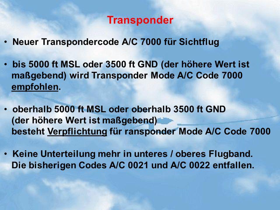 Transponder Neuer Transpondercode A/C 7000 für Sichtflug bis 5000 ft MSL oder 3500 ft GND (der höhere Wert ist maßgebend) wird Transponder Mode A/C Code 7000 empfohlen.