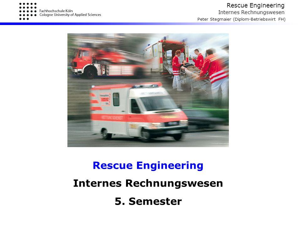 Rescue Engineering Internes Rechnungswesen Peter Stegmaier (Diplom-Betriebswirt FH) Rescue Engineering Internes Rechnungswesen 5. Semester