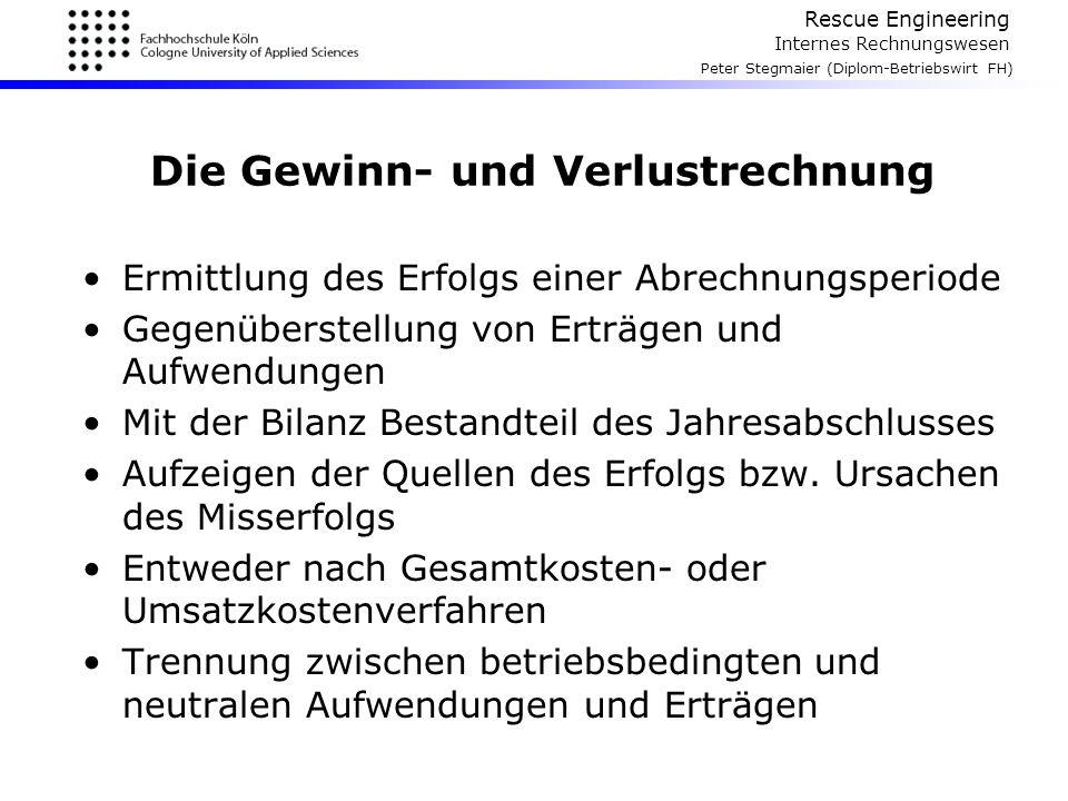 Rescue Engineering Internes Rechnungswesen Peter Stegmaier (Diplom-Betriebswirt FH) Die Gewinn- und Verlustrechnung Ermittlung des Erfolgs einer Abrec