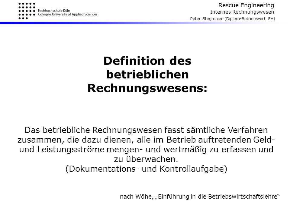Rescue Engineering Internes Rechnungswesen Peter Stegmaier (Diplom-Betriebswirt FH) Definition des betrieblichen Rechnungswesens: Das betriebliche Rec