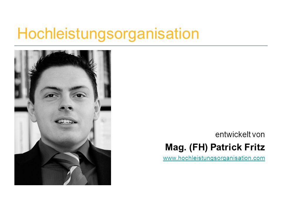 29. Mai 2014www.hochleistungsorganisation.com1 Hochleistungsorganisation entwickelt von Mag. (FH) Patrick Fritz www.hochleistungsorganisation.com