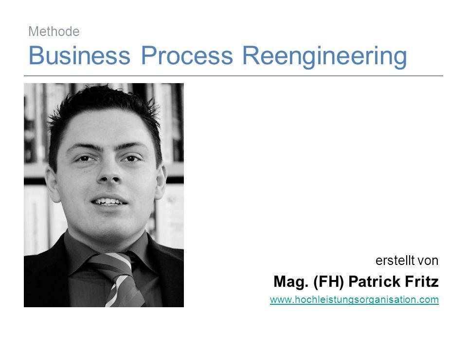 29.05.2014Mag. (FH) Patrick Fritz1 Methode Business Process Reengineering erstellt von Mag. (FH) Patrick Fritz www.hochleistungsorganisation.com