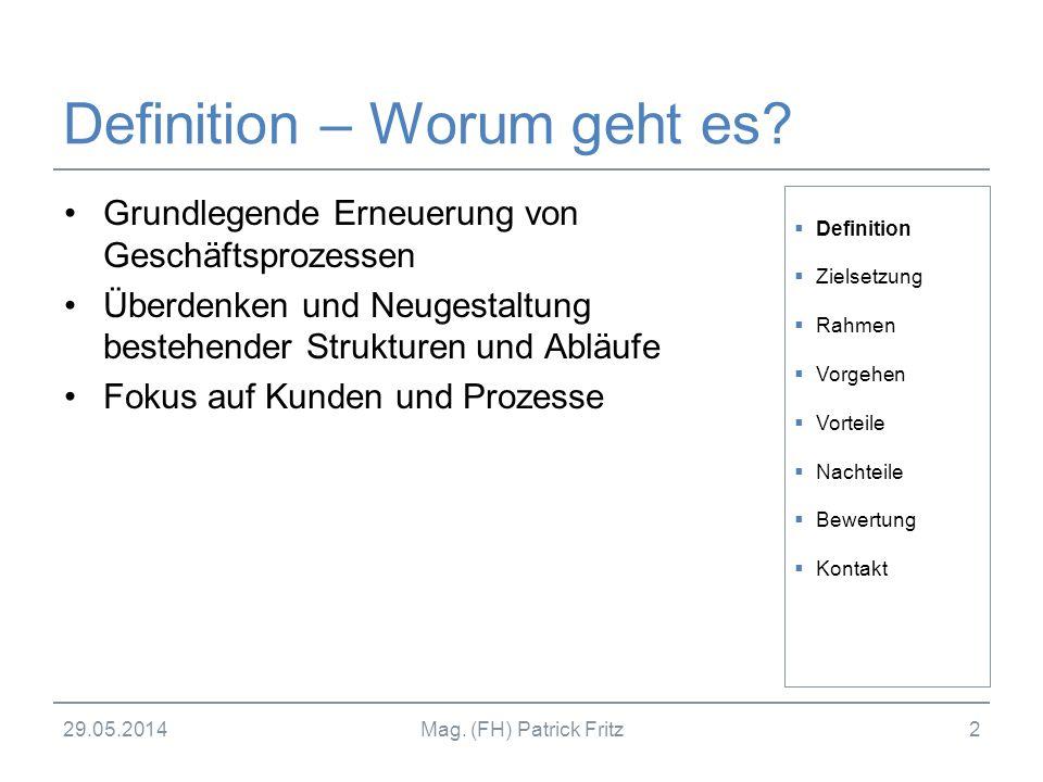29.05.2014Mag. (FH) Patrick Fritz2 Definition – Worum geht es? Grundlegende Erneuerung von Geschäftsprozessen Überdenken und Neugestaltung bestehender
