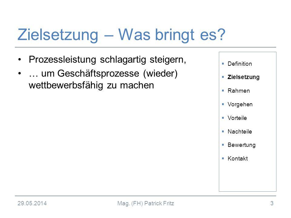 29.05.2014Mag. (FH) Patrick Fritz3 Zielsetzung – Was bringt es? Prozessleistung schlagartig steigern, … um Geschäftsprozesse (wieder) wettbewerbsfähig