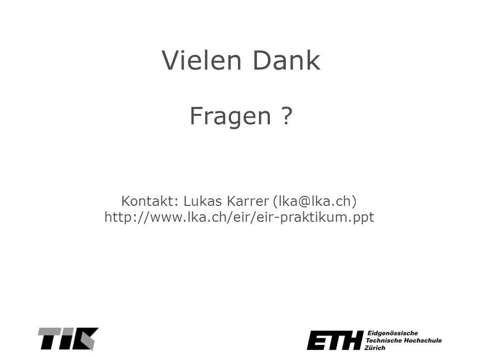 Vielen Dank Fragen Kontakt: Lukas Karrer (lka@lka.ch) http://www.lka.ch/eir/eir-praktikum.ppt