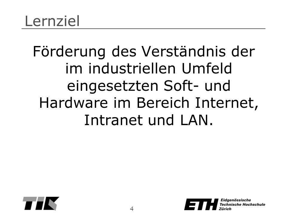 4 Lernziel Förderung des Verständnis der im industriellen Umfeld eingesetzten Soft- und Hardware im Bereich Internet, Intranet und LAN.
