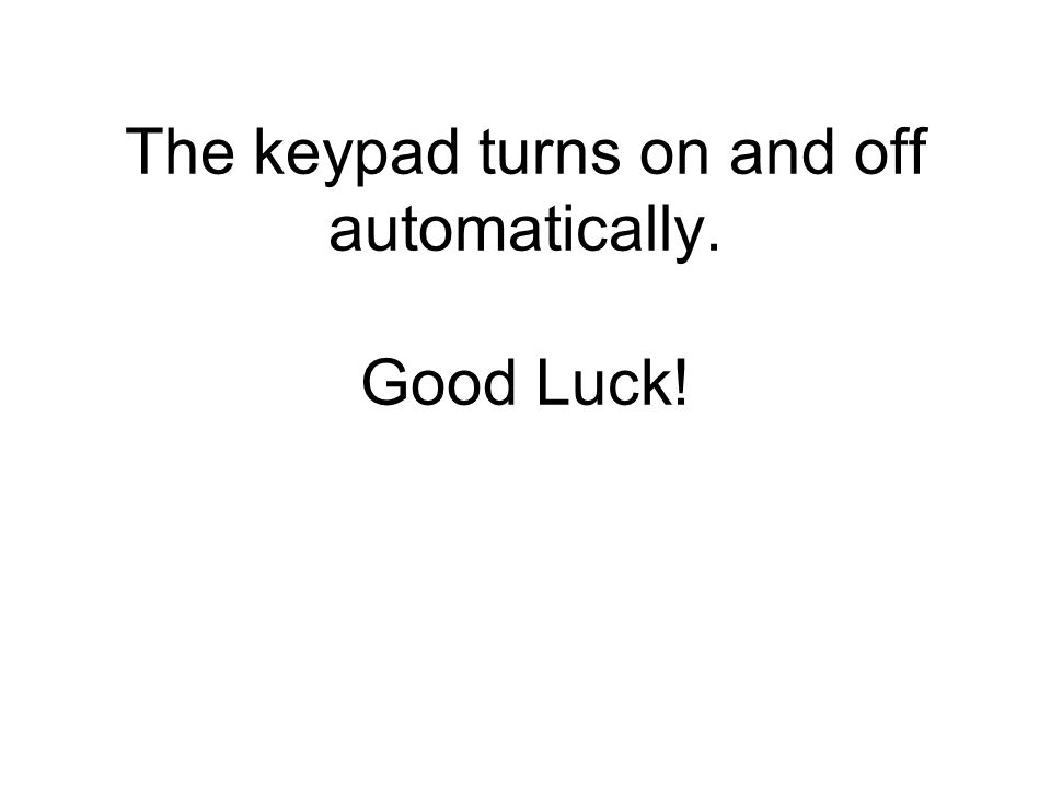 The keypad turns on and off automatically. Good Luck!