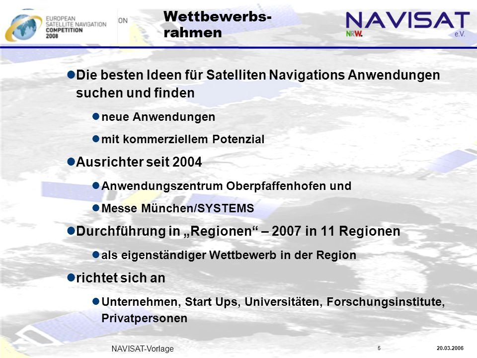 20.03.2006 NAVISAT-Vorlage 5 Wettbewerbs- rahmen Die besten Ideen für Satelliten Navigations Anwendungen suchen und finden neue Anwendungen mit kommer