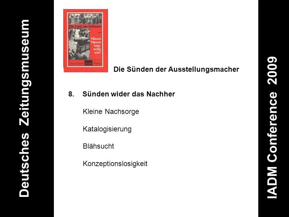 Deutsches Zeitungsmuseum IADM Conference 2009 8. Sünden wider das Nachher Kleine Nachsorge Katalogisierung Blähsucht Konzeptionslosigkeit Die Sünden d