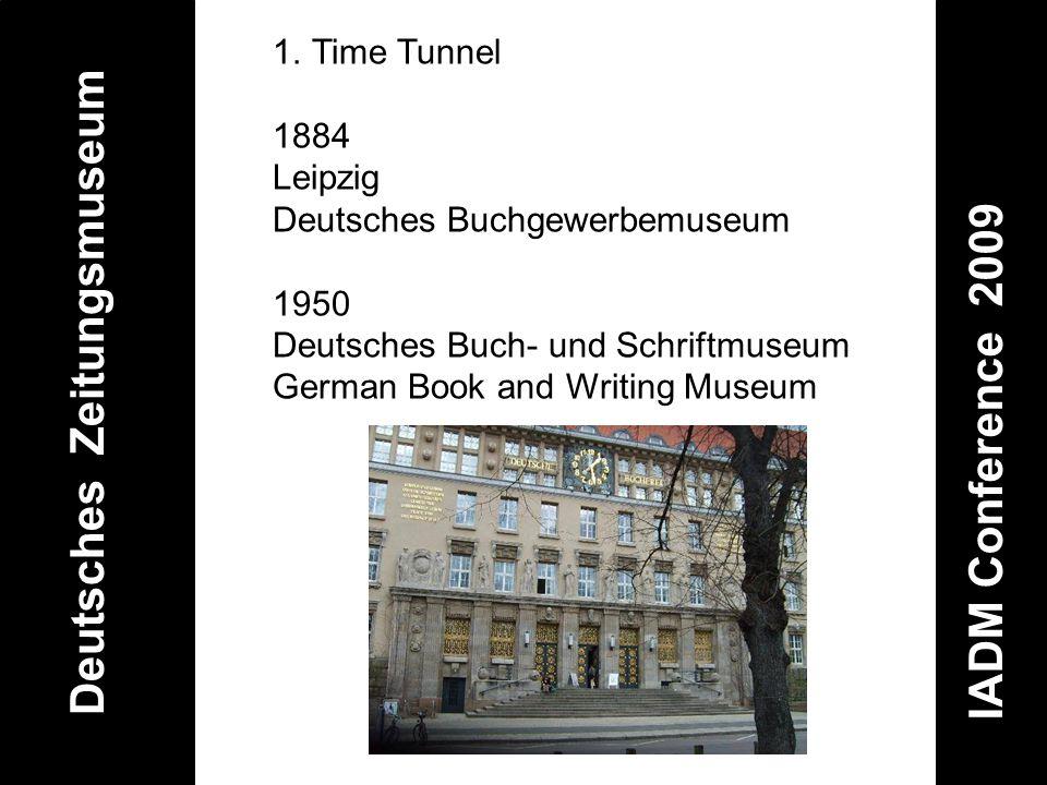 Deutsches Zeitungsmuseum IADM Conference 2009 1.Time Tunnel 1884 Leipzig Deutsches Buchgewerbemuseum 1950 Deutsches Buch- und Schriftmuseum German Boo