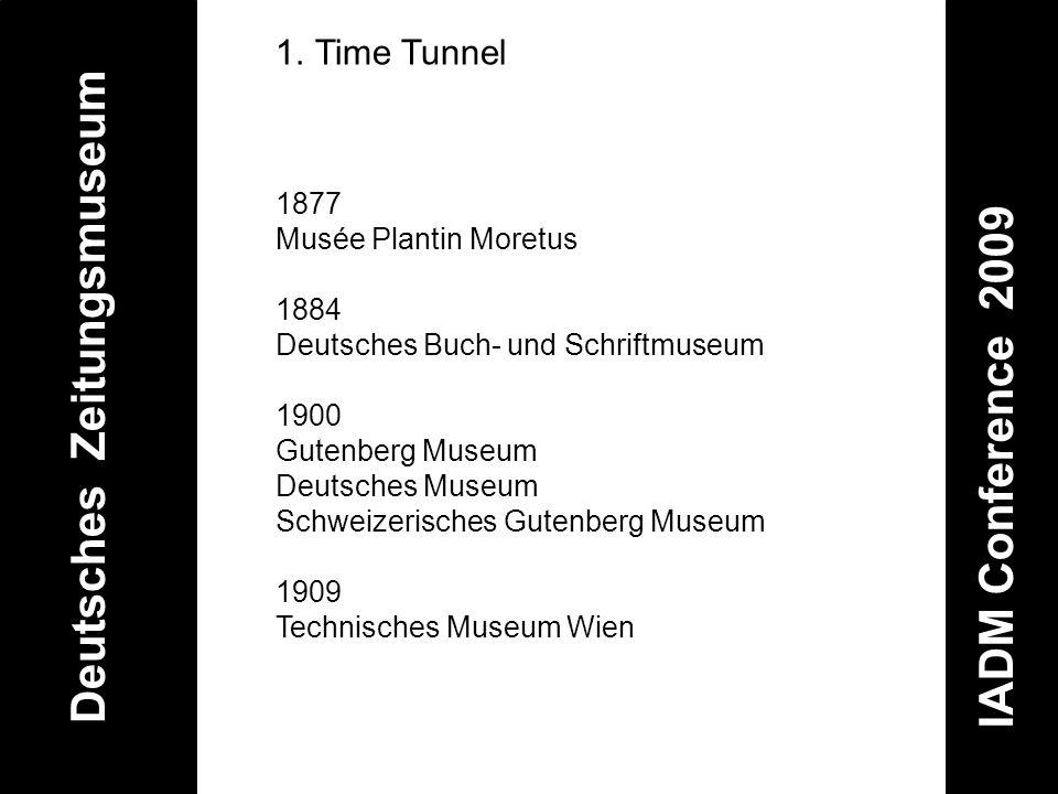 Deutsches Zeitungsmuseum IADM Conference 2009 1.Time Tunnel 1877 Musée Plantin Moretus 1884 Deutsches Buch- und Schriftmuseum 1900 Gutenberg Museum De