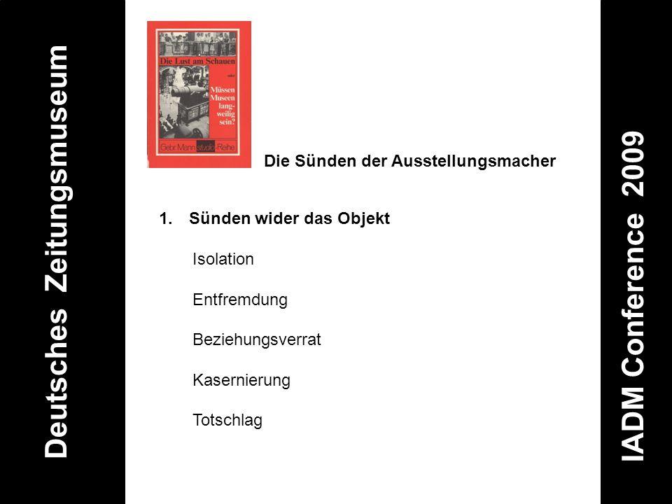 Deutsches Zeitungsmuseum IADM Conference 2009 1. Sünden wider das Objekt Isolation Entfremdung Beziehungsverrat Kasernierung Totschlag Die Sünden der
