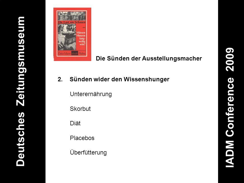 Deutsches Zeitungsmuseum IADM Conference 2009 2. Sünden wider den Wissenshunger Unterernährung Skorbut Diät Placebos Überfütterung Die Sünden der Auss