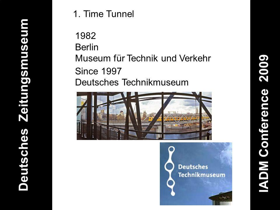 Deutsches Zeitungsmuseum IADM Conference 2009 1.Time Tunnel 1982 Berlin Museum für Technik und Verkehr Since 1997 Deutsches Technikmuseum