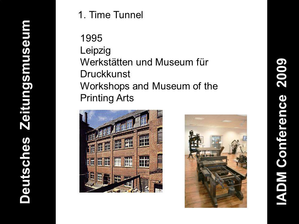 Deutsches Zeitungsmuseum IADM Conference 2009 1.Time Tunnel 1995 Leipzig Werkstätten und Museum für Druckkunst Workshops and Museum of the Printing Ar