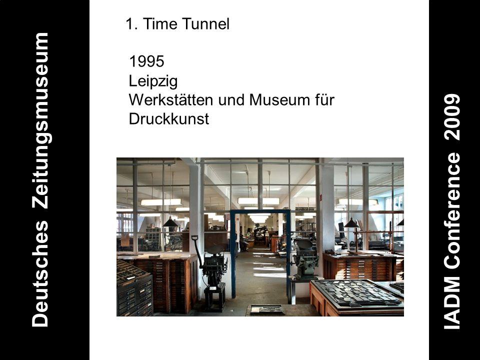 Deutsches Zeitungsmuseum IADM Conference 2009 1.Time Tunnel 1995 Leipzig Werkstätten und Museum für Druckkunst