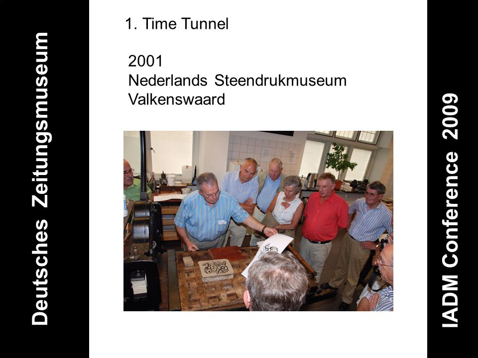 Deutsches Zeitungsmuseum IADM Conference 2009 1.Time Tunnel 2001 Nederlands Steendrukmuseum Valkenswaard