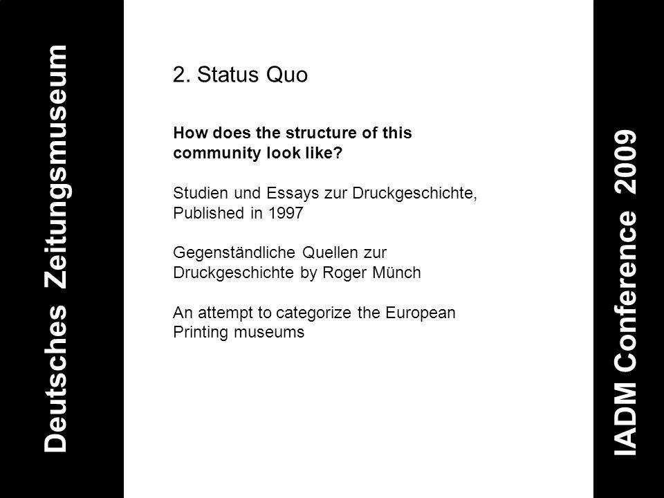 Deutsches Zeitungsmuseum IADM Conference 2009 2. Status Quo How does the structure of this community look like? Studien und Essays zur Druckgeschichte