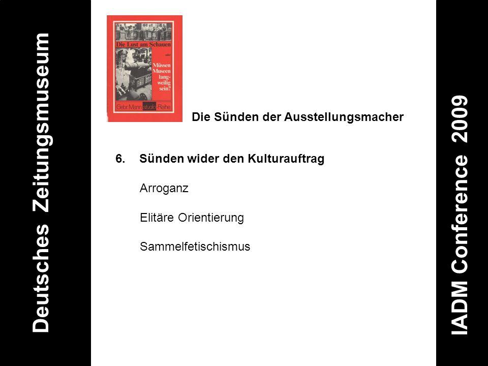 Deutsches Zeitungsmuseum IADM Conference 2009 6. Sünden wider den Kulturauftrag Arroganz Elitäre Orientierung Sammelfetischismus Die Sünden der Ausste
