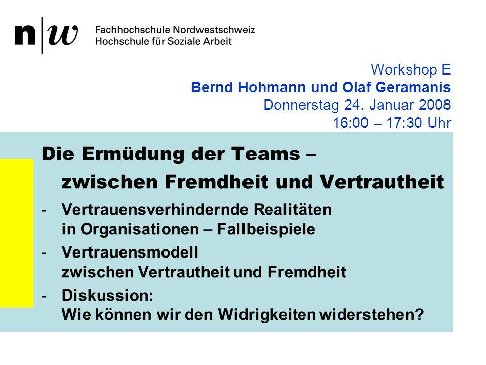 Workshop E Bernd Hohmann und Olaf Geramanis Donnerstag 24. Januar 2008 16:00 – 17:30 Uhr Die Ermüdung der Teams – zwischen Fremdheit und Vertrautheit