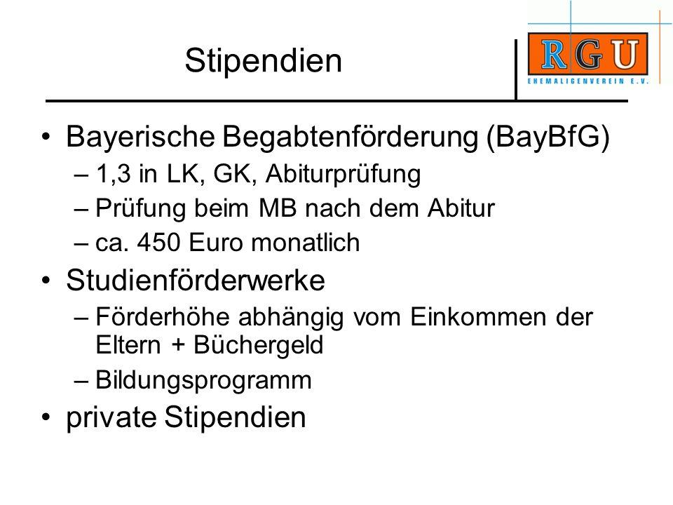 Stipendien Bayerische Begabtenförderung (BayBfG) –1,3 in LK, GK, Abiturprüfung –Prüfung beim MB nach dem Abitur –ca. 450 Euro monatlich Studienförderw
