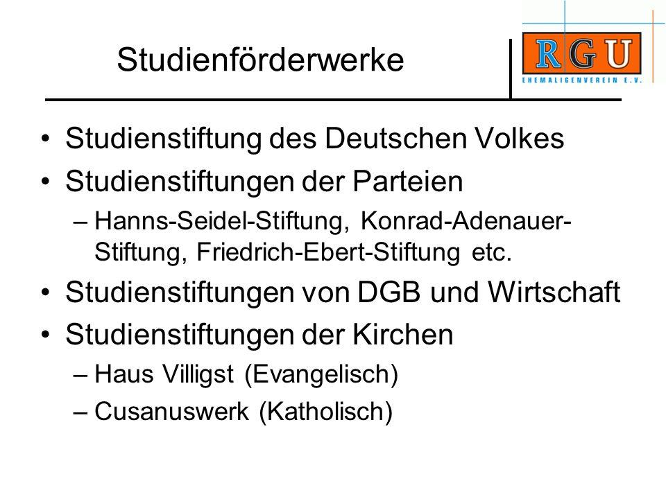 Studienförderwerke Studienstiftung des Deutschen Volkes Studienstiftungen der Parteien –Hanns-Seidel-Stiftung, Konrad-Adenauer- Stiftung, Friedrich-Eb