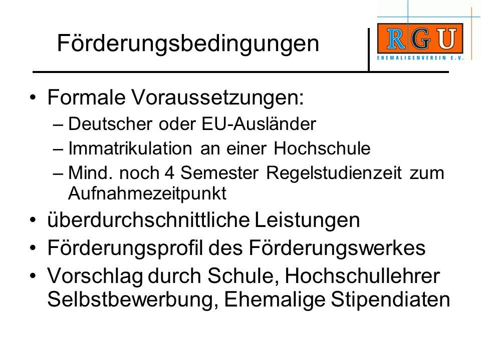 Förderungsbedingungen Formale Voraussetzungen: –Deutscher oder EU-Ausländer –Immatrikulation an einer Hochschule –Mind. noch 4 Semester Regelstudienze
