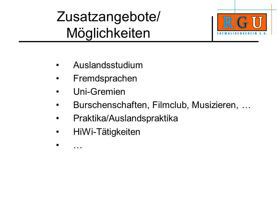 Zusatzangebote/ Möglichkeiten Auslandsstudium Fremdsprachen Uni-Gremien Burschenschaften, Filmclub, Musizieren, … Praktika/Auslandspraktika HiWi-Tätig