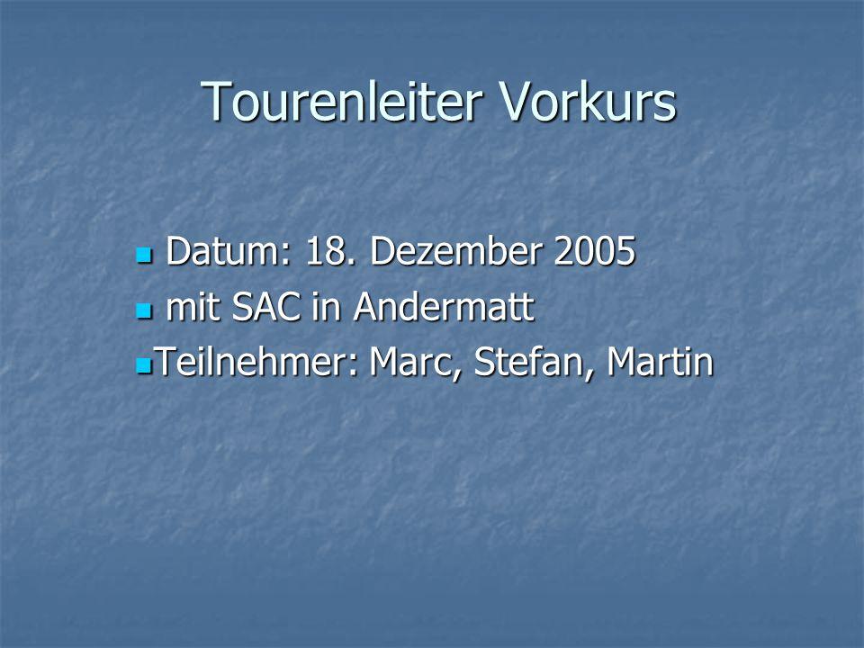 Tourenleiter Vorkurs Datum: 18. Dezember 2005 Datum: 18.
