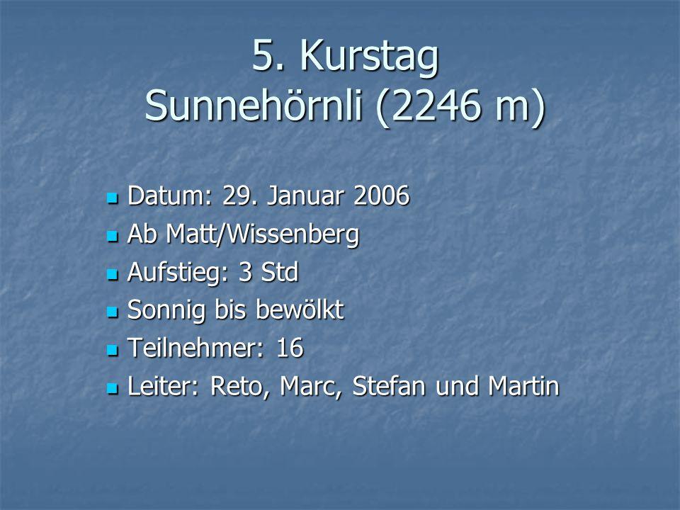 5. Kurstag Sunnehörnli (2246 m) Datum: 29. Januar 2006 Datum: 29. Januar 2006 Ab Matt/Wissenberg Ab Matt/Wissenberg Aufstieg: 3 Std Aufstieg: 3 Std So