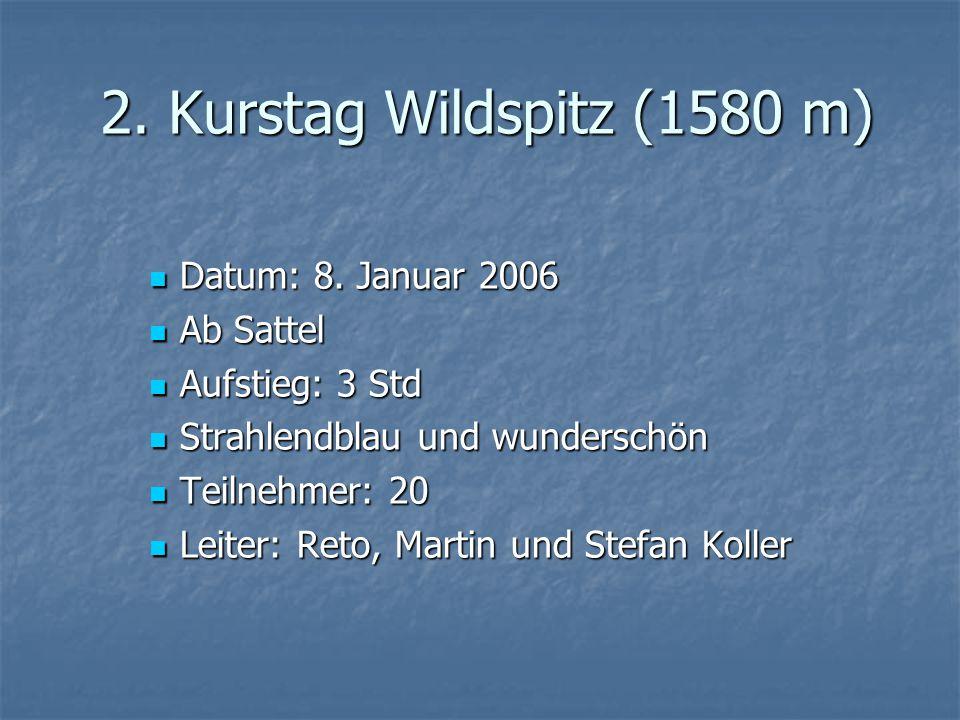2. Kurstag Wildspitz (1580 m) Datum: 8. Januar 2006 Datum: 8. Januar 2006 Ab Sattel Ab Sattel Aufstieg: 3 Std Aufstieg: 3 Std Strahlendblau und wunder