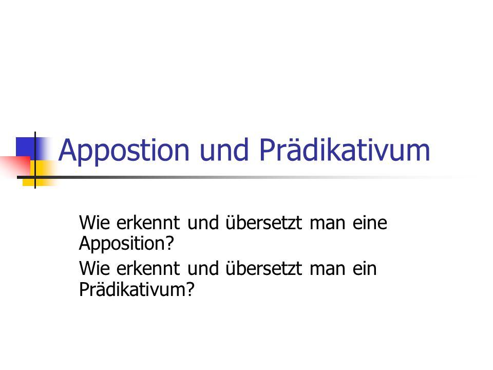 Appostion und Prädikativum Wie erkennt und übersetzt man eine Apposition? Wie erkennt und übersetzt man ein Prädikativum?