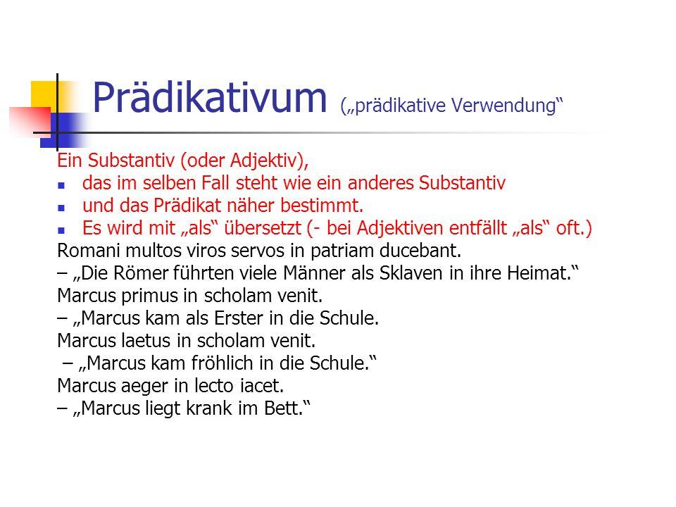 Prädikativum (prädikative Verwendung Ein Substantiv (oder Adjektiv), das im selben Fall steht wie ein anderes Substantiv und das Prädikat näher bestim