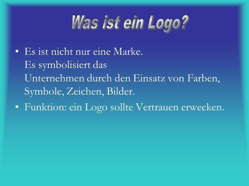 Es ist nicht nur eine Marke. Es symbolisiert das Unternehmen durch den Einsatz von Farben, Symbole, Zeichen, Bilder. Funktion: ein Logo sollte Vertrau