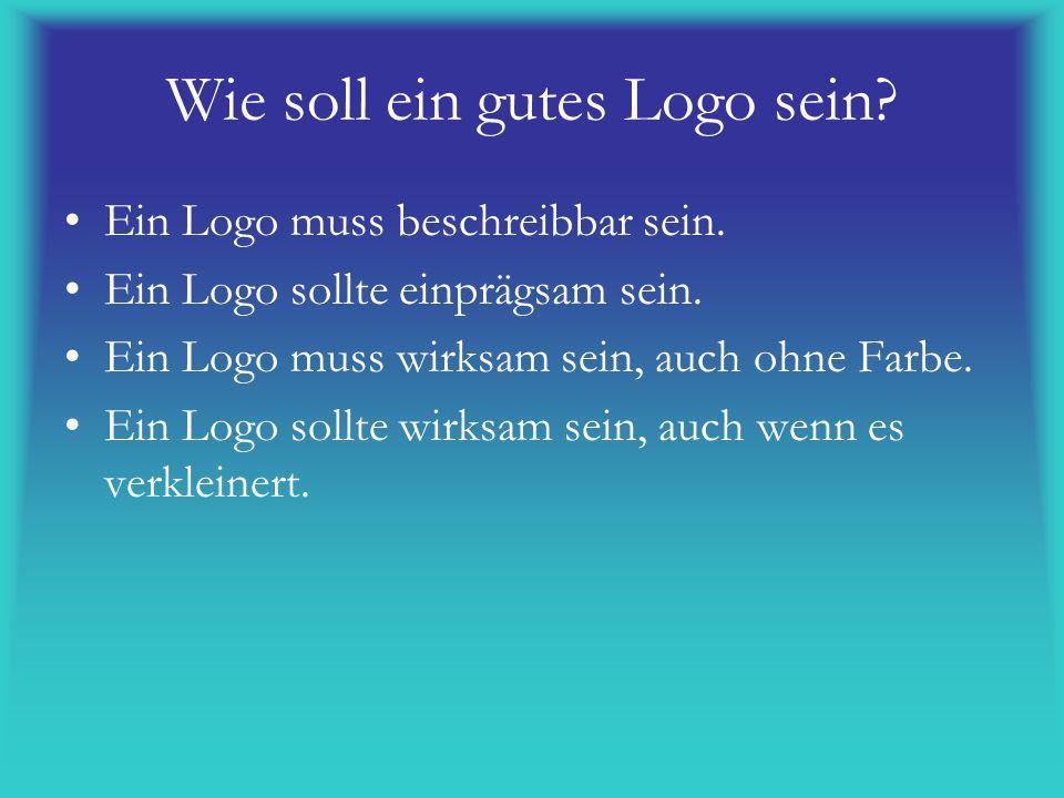 Wie soll ein gutes Logo sein? Ein Logo muss beschreibbar sein. Ein Logo sollte einprägsam sein. Ein Logo muss wirksam sein, auch ohne Farbe. Ein Logo