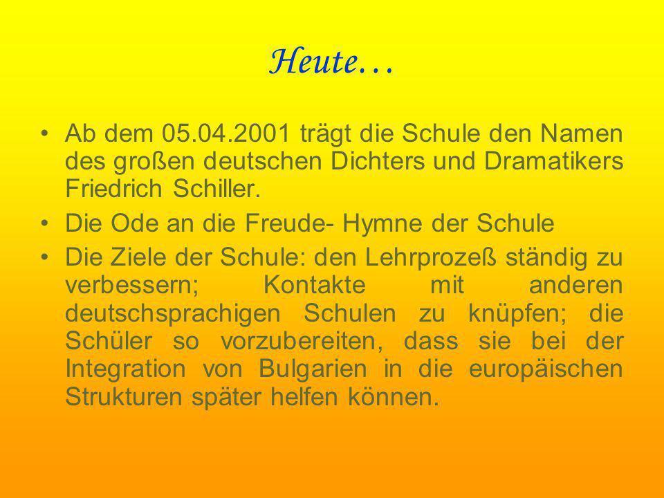 Heute… Ab dem 05.04.2001 trägt die Schule den Namen des großen deutschen Dichters und Dramatikers Friedrich Schiller. Die Ode an die Freude- Hymne der