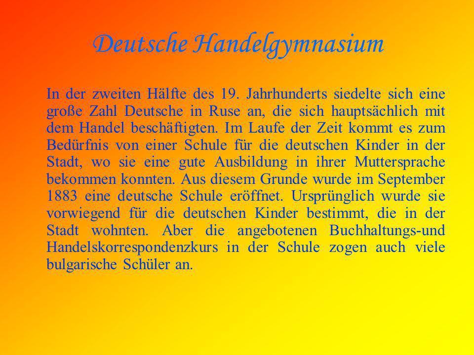 Deutsche Handelgymnasium In der zweiten Hälfte des 19. Jahrhunderts siedelte sich eine große Zahl Deutsche in Ruse an, die sich hauptsächlich mit dem