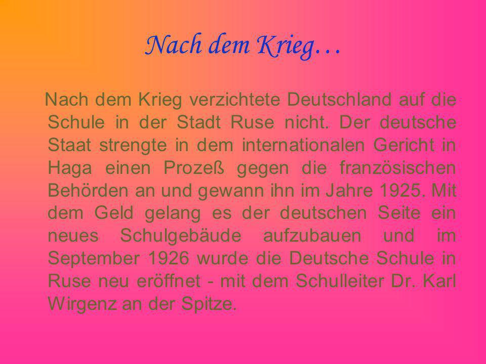 Nach dem Krieg… Nach dem Krieg verzichtete Deutschland auf die Schule in der Stadt Ruse nicht. Der deutsche Staat strengte in dem internationalen Geri