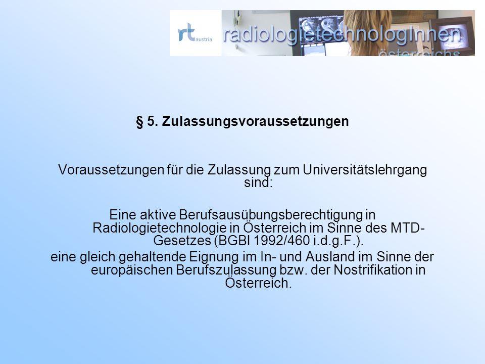 § 5. Zulassungsvoraussetzungen Voraussetzungen für die Zulassung zum Universitätslehrgang sind: Eine aktive Berufsausübungsberechtigung in Radiologiet