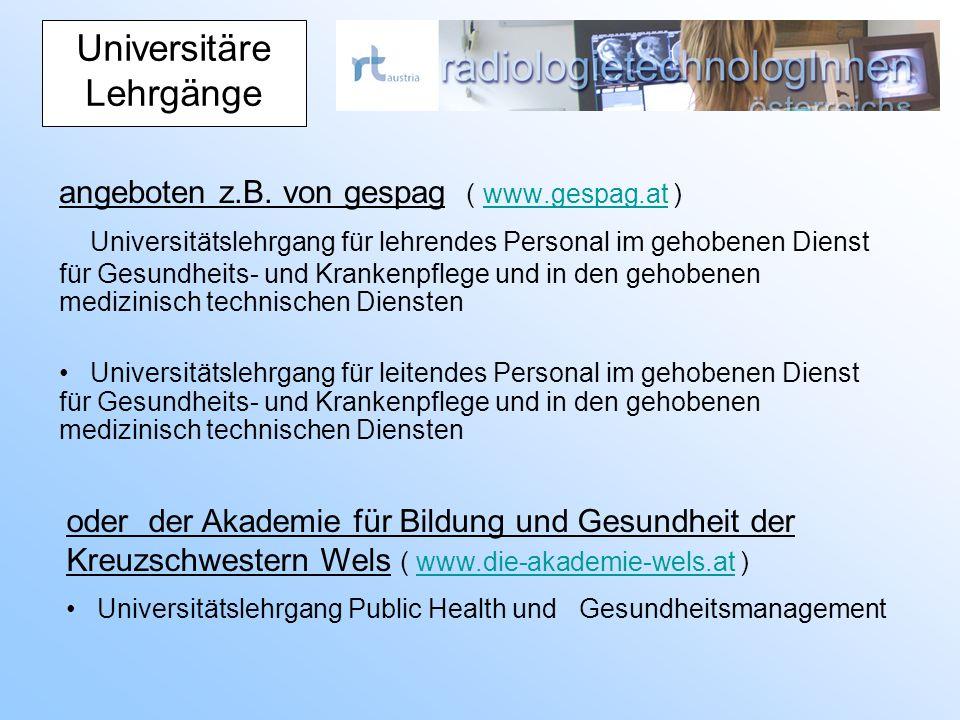 Universitäre Lehrgänge angeboten z.B. von gespag ( www.gespag.at )www.gespag.at Universitätslehrgang für lehrendes Personal im gehobenen Dienst für Ge