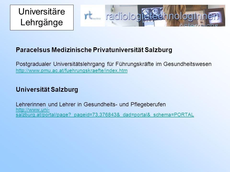 Paracelsus Medizinische Privatuniversität Salzburg Postgradualer Universitätslehrgang für Führungskräfte im Gesundheitswesen http://www.pmu.ac.at/fuehrungskraefte/index.htm Universität Salzburg Lehrerinnen und Lehrer in Gesundheits- und Pflegeberufen http://www.uni- salzburg.at/portal/page _pageid=73,376843&_dad=portal&_schema=PORTAL Universitäre Lehrgänge