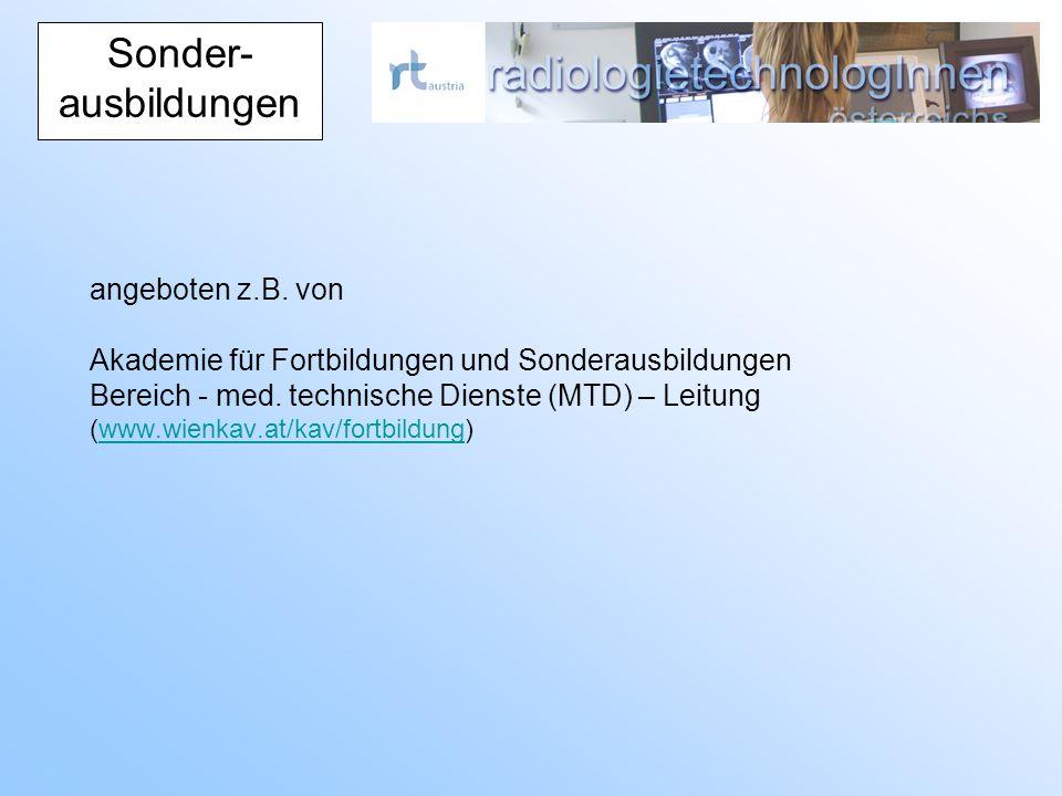 Sonder- ausbildungen angeboten z.B. von Akademie für Fortbildungen und Sonderausbildungen Bereich - med. technische Dienste (MTD) – Leitung (www.wienk