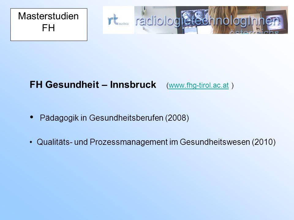 Masterstudien FH FH Gesundheit – Innsbruck (www.fhg-tirol.ac.at )www.fhg-tirol.ac.at Pädagogik in Gesundheitsberufen (2008) Qualitäts- und Prozessmanagement im Gesundheitswesen (2010)