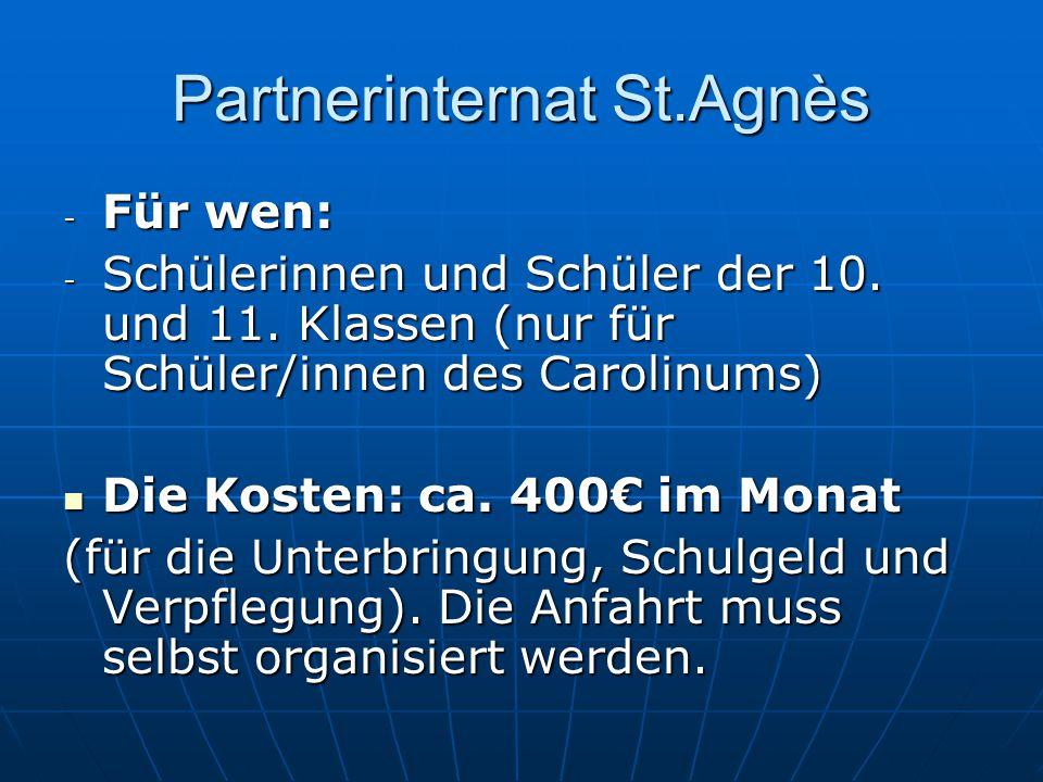Partnerinternat St.Agnès - Für wen: - Schülerinnen und Schüler der 10. und 11. Klassen (nur für Schüler/innen des Carolinums) Die Kosten: ca. 400 im M