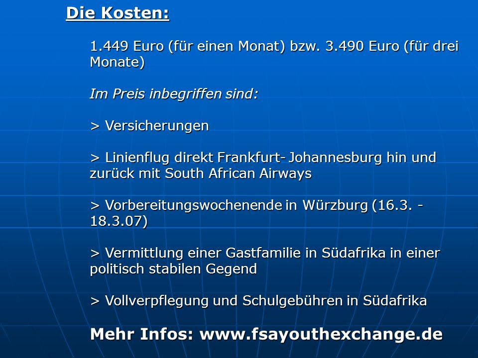 Die Kosten: 1.449 Euro (für einen Monat) bzw. 3.490 Euro (für drei Monate) Im Preis inbegriffen sind: > Versicherungen > Linienflug direkt Frankfurt-