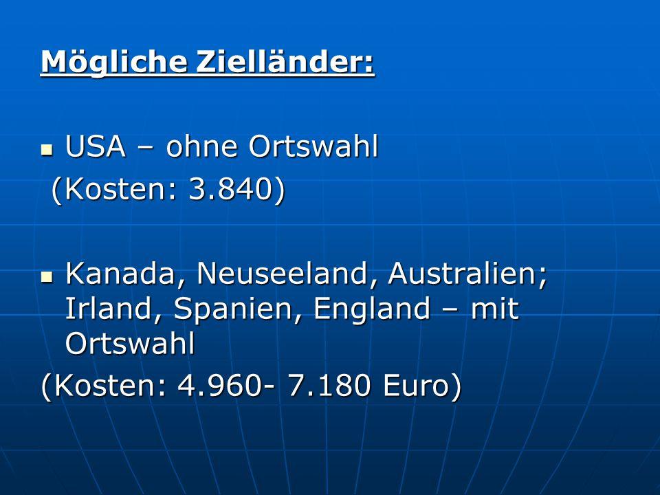 Mögliche Zielländer: USA – ohne Ortswahl USA – ohne Ortswahl (Kosten: 3.840) (Kosten: 3.840) Kanada, Neuseeland, Australien; Irland, Spanien, England